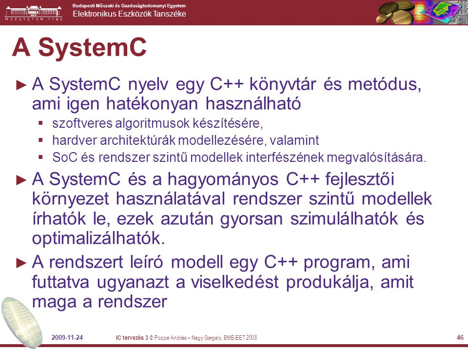 A SystemC A SystemC nyelv egy C++ könyvtár és metódus, ami igen hatékonyan használható. szoftveres algoritmusok készítésére,