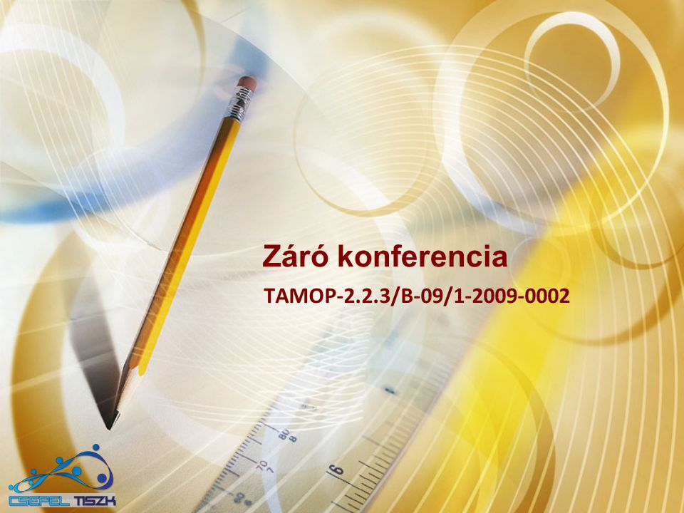 Záró konferencia TAMOP-2.2.3/B-09/1-2009-0002