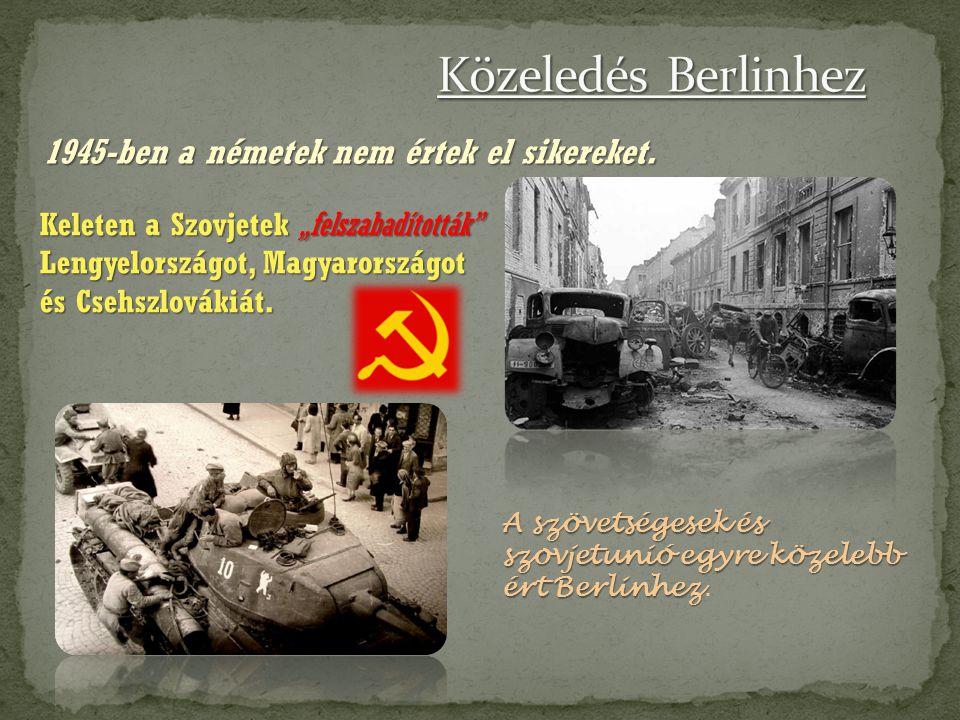 Közeledés Berlinhez 1945-ben a németek nem értek el sikereket.
