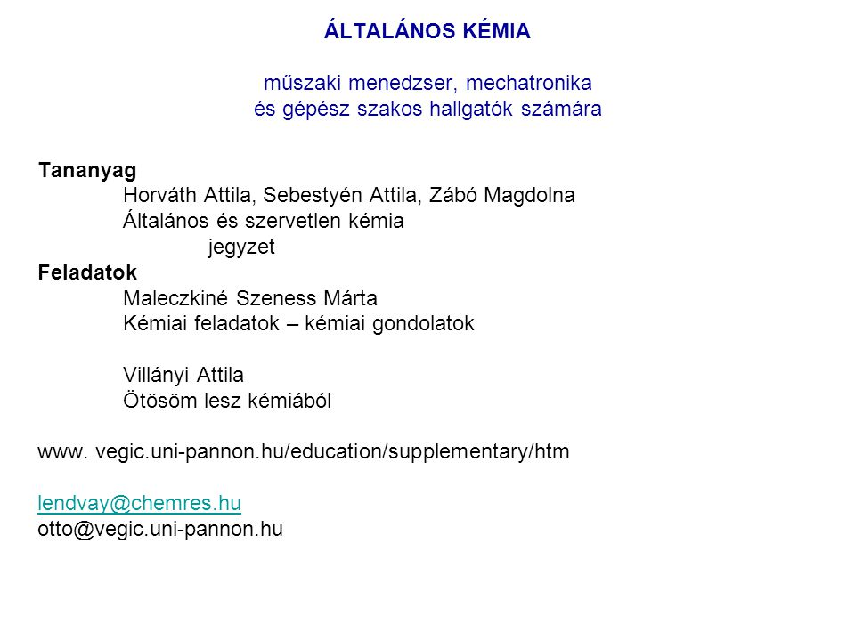 ÁLTALÁNOS KÉMIA műszaki menedzser, mechatronika és gépész szakos hallgatók számára