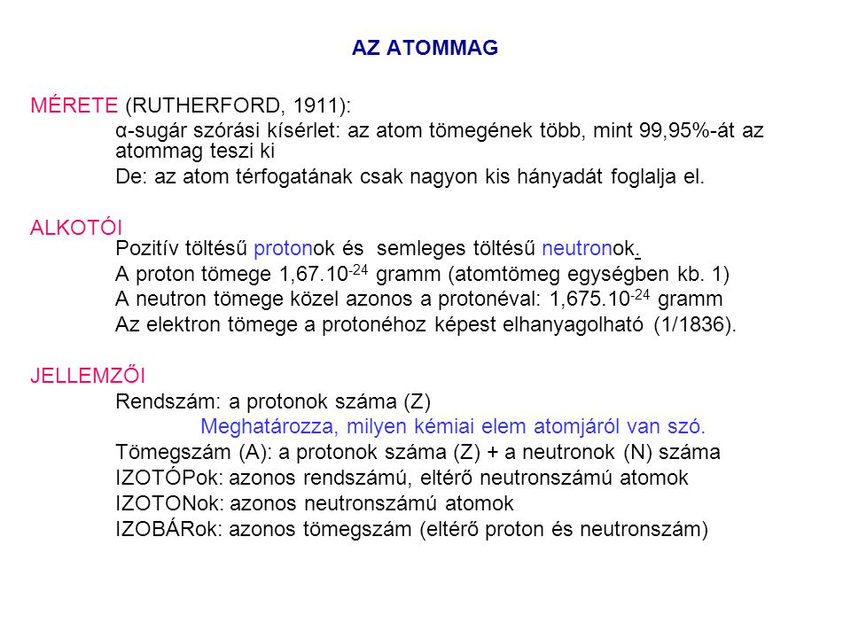 AZ ATOMMAG MÉRETE (RUTHERFORD, 1911): α-sugár szórási kísérlet: az atom tömegének több, mint 99,95%-át az atommag teszi ki.