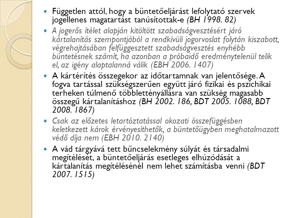Független attól, hogy a büntetőeljárást lefolytató szervek jogellenes magatartást tanúsítottak-e (BH 1998. 82)