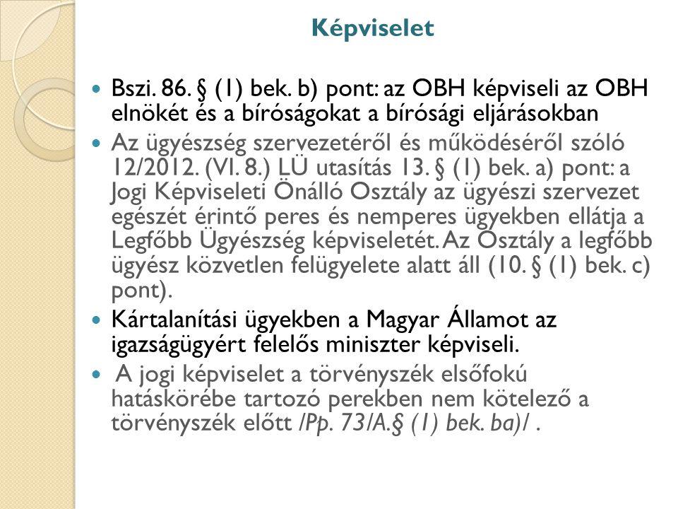 Képviselet Bszi. 86. § (1) bek. b) pont: az OBH képviseli az OBH elnökét és a bíróságokat a bírósági eljárásokban.