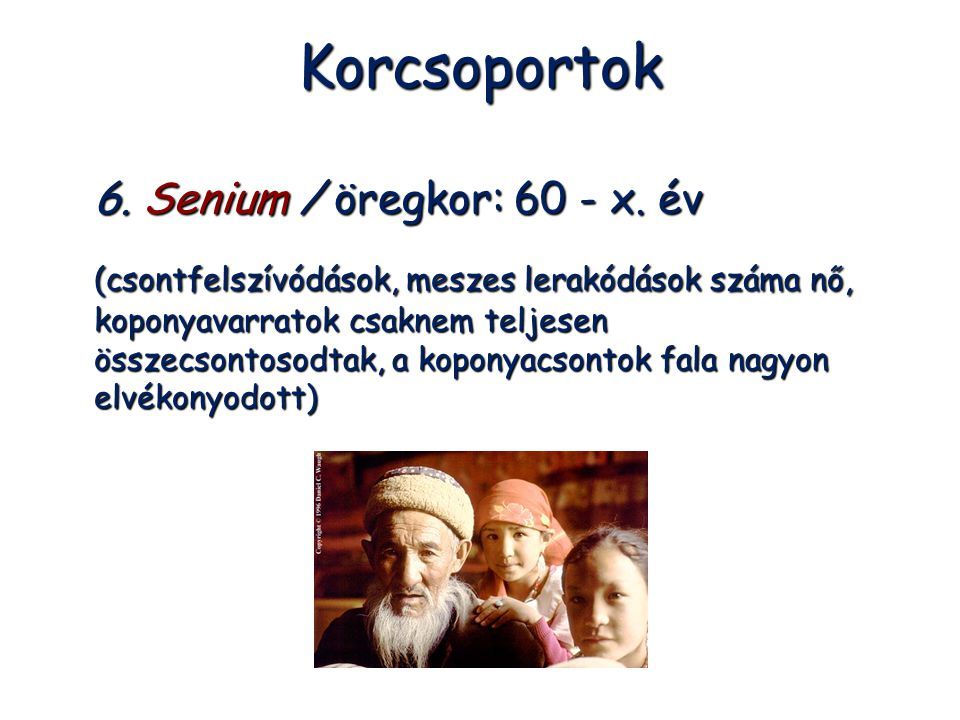 Korcsoportok 6. Senium / öregkor: 60 - x. év