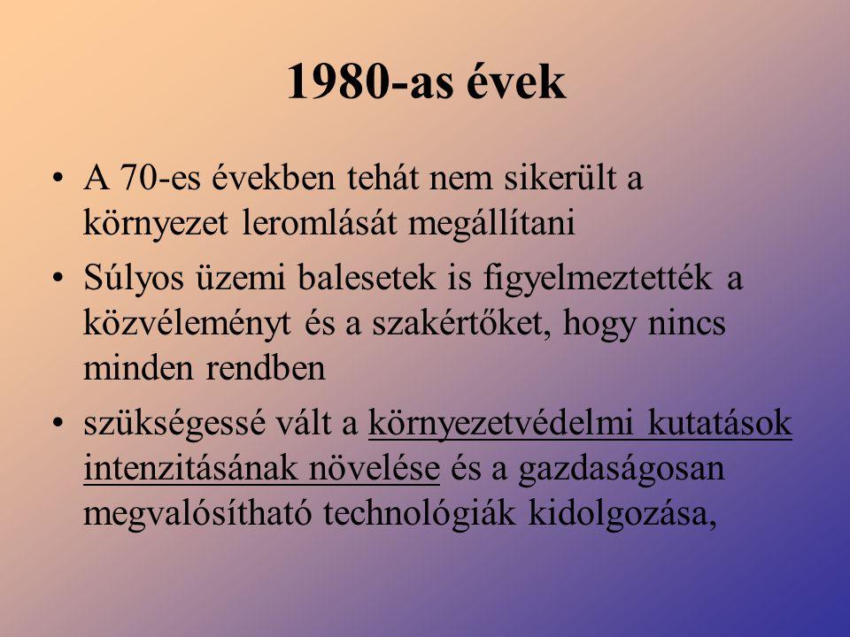 1980-as évek A 70-es években tehát nem sikerült a környezet leromlását megállítani.