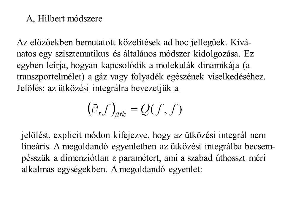 A, Hilbert módszere Az előzőekben bemutatott közelítések ad hoc jellegűek. Kívá- natos egy szisztematikus és általános módszer kidolgozása. Ez.