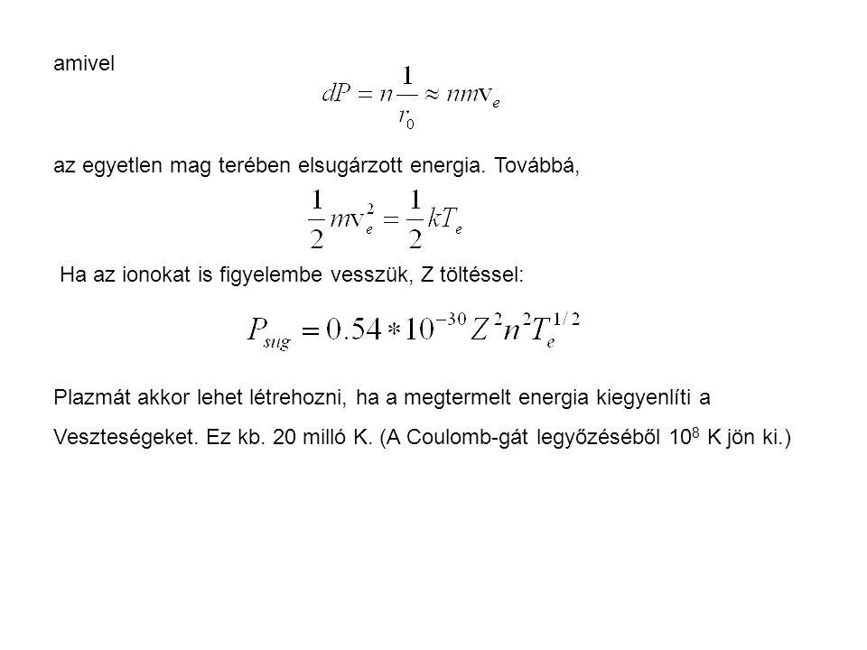 amivel az egyetlen mag terében elsugárzott energia. Továbbá, Ha az ionokat is figyelembe vesszük, Z töltéssel: