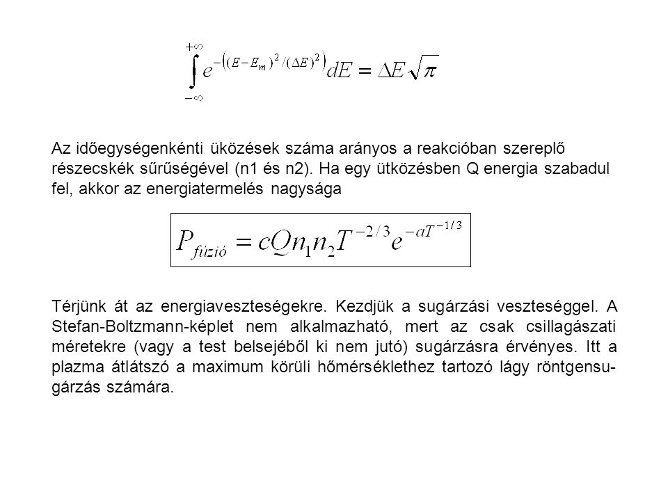 Az időegységenkénti üközések száma arányos a reakcióban szereplő részecskék sűrűségével (n1 és n2). Ha egy ütközésben Q energia szabadul fel, akkor az energiatermelés nagysága