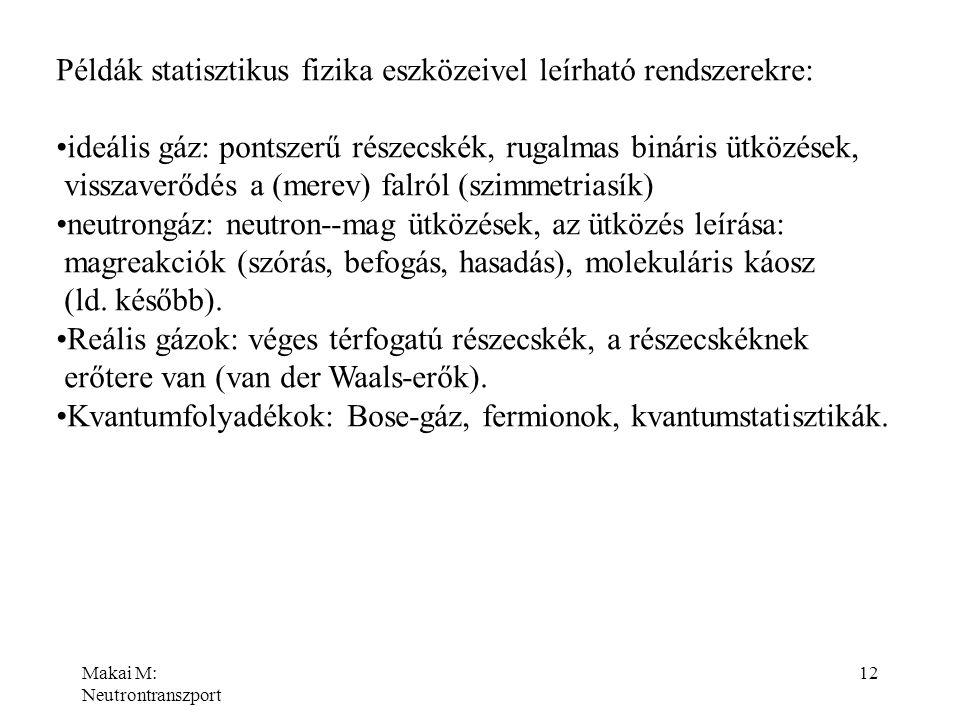 Példák statisztikus fizika eszközeivel leírható rendszerekre: