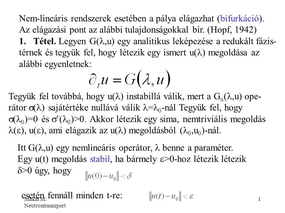 Nem-lineáris rendszerek esetében a pálya elágazhat (bifurkáció).