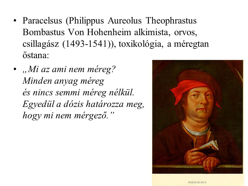 Paracelsus (Philippus Aureolus Theophrastus Bombastus Von Hohenheim alkimista, orvos, csillagász (1493-1541)), toxikológia, a méregtan őstana: