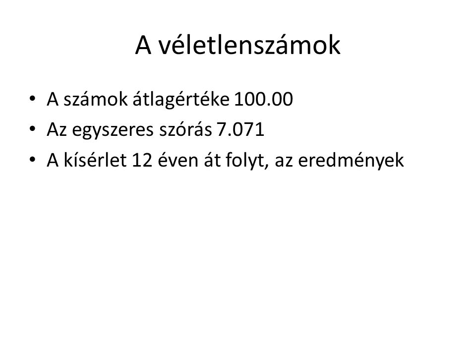 A véletlenszámok A számok átlagértéke 100.00 Az egyszeres szórás 7.071