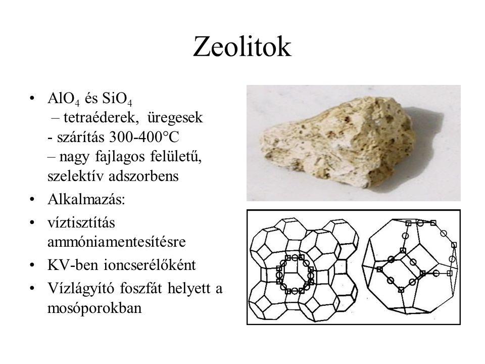 Zeolitok AlO4 és SiO4 – tetraéderek, üregesek - szárítás 300-400°C – nagy fajlagos felületű, szelektív adszorbens.