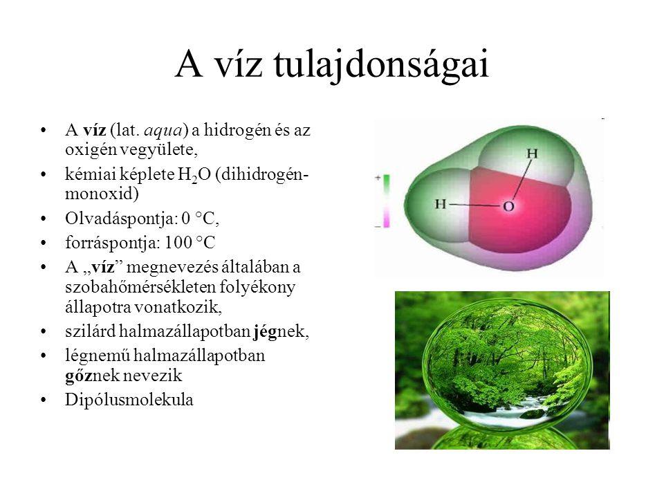 A víz tulajdonságai A víz (lat. aqua) a hidrogén és az oxigén vegyülete, kémiai képlete H2O (dihidrogén-monoxid)