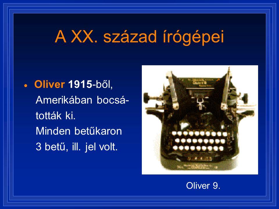 A XX. század írógépei Oliver 1915-ből, Amerikában bocsá- tották ki.