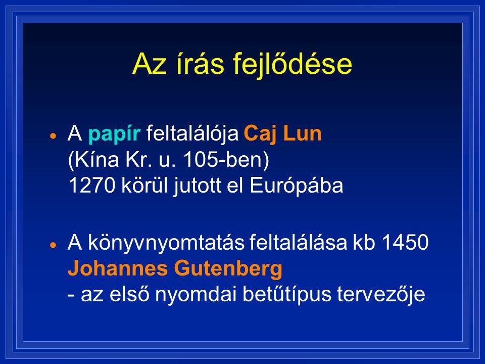 Az írás fejlődése A papír feltalálója Caj Lun (Kína Kr. u. 105-ben) 1270 körül jutott el Európába.