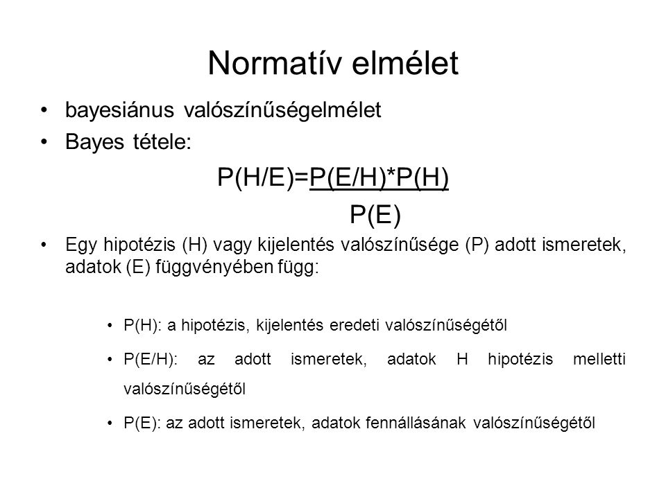 Normatív elmélet P(H/E)=P(E/H)*P(H) P(E)