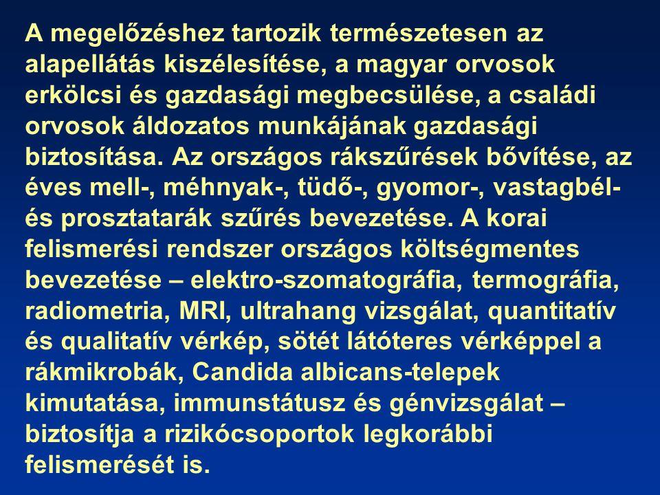 A megelőzéshez tartozik természetesen az alapellátás kiszélesítése, a magyar orvosok erkölcsi és gazdasági megbecsülése, a családi orvosok áldozatos munkájának gazdasági biztosítása.