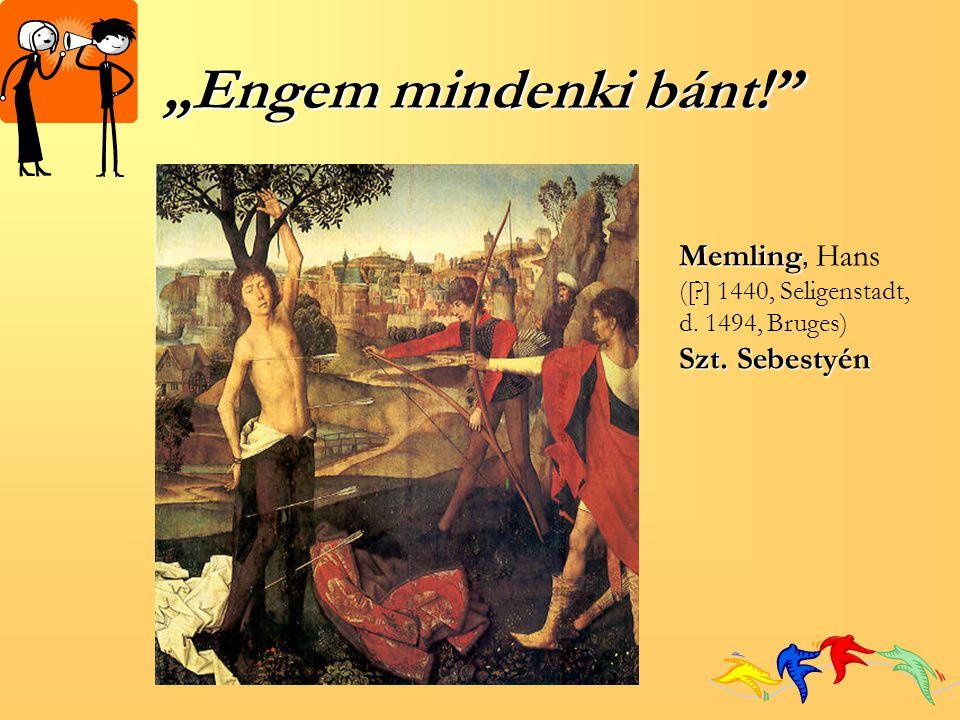 """""""Engem mindenki bánt! Memling, Hans Szt. Sebestyén"""