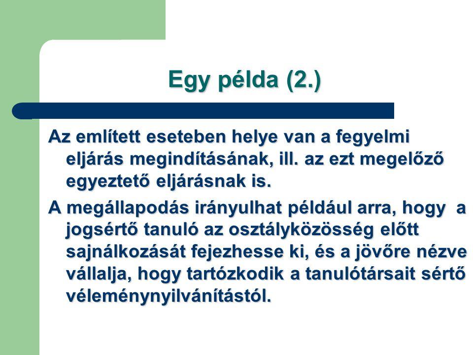 Egy példa (2.) Az említett eseteben helye van a fegyelmi eljárás megindításának, ill. az ezt megelőző egyeztető eljárásnak is.