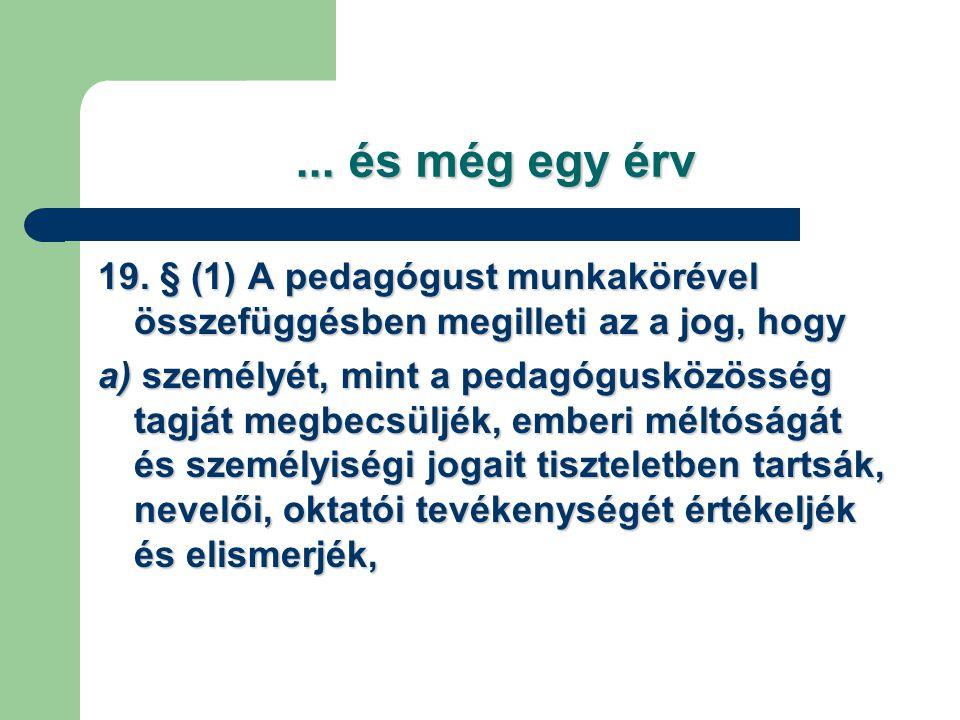 ... és még egy érv 19. § (1) A pedagógust munkakörével összefüggésben megilleti az a jog, hogy.