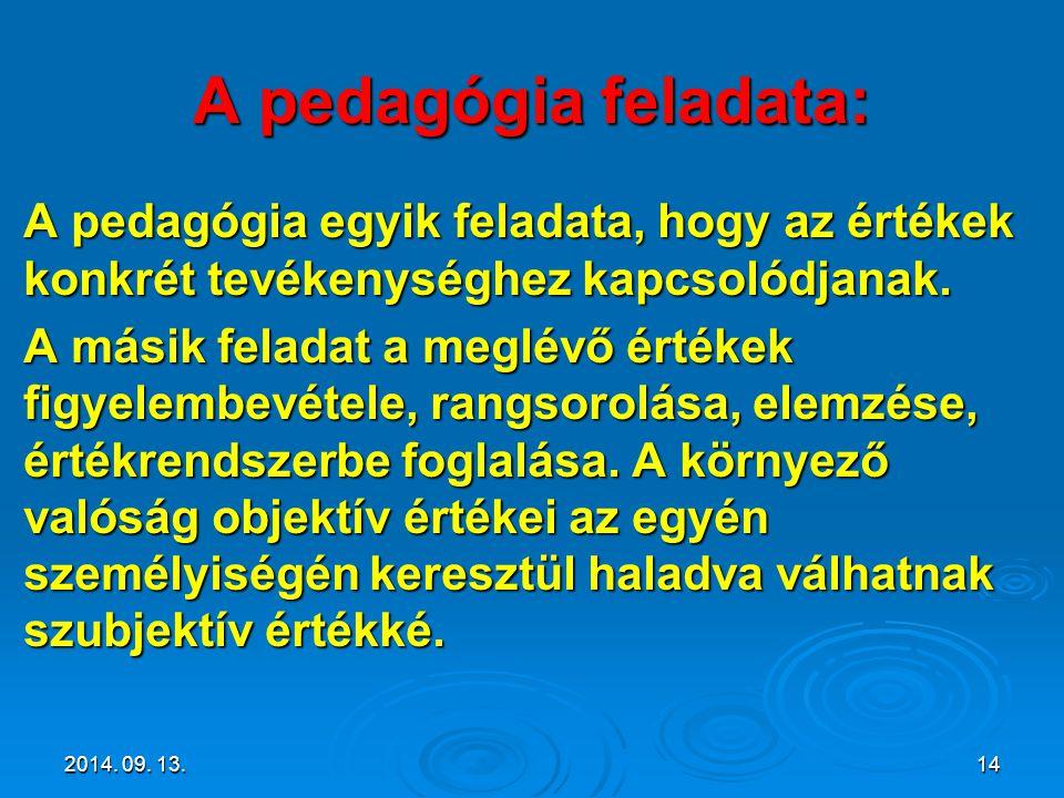 A pedagógia feladata: A pedagógia egyik feladata, hogy az értékek konkrét tevékenységhez kapcsolódjanak.