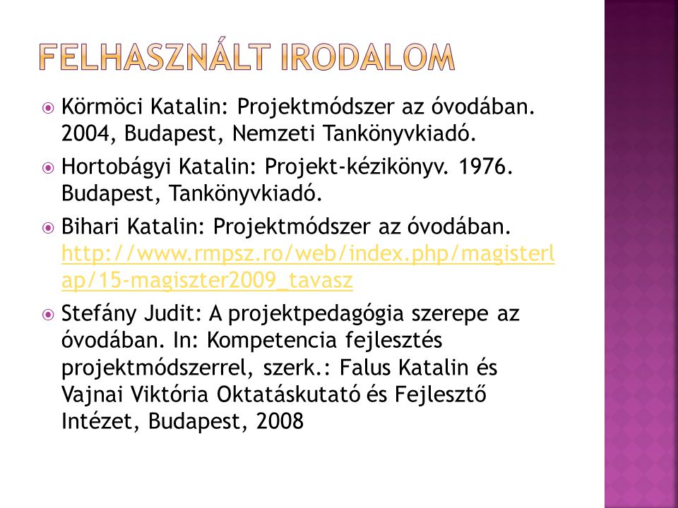 Felhasznált irodalom Körmöci Katalin: Projektmódszer az óvodában. 2004, Budapest, Nemzeti Tankönyvkiadó.