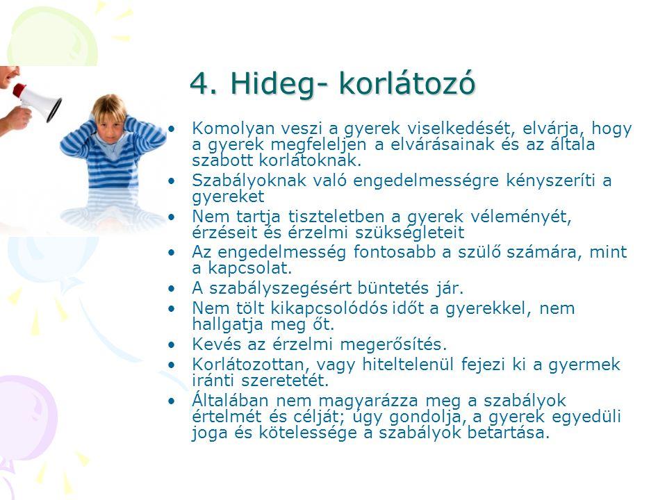 4. Hideg- korlátozó Komolyan veszi a gyerek viselkedését, elvárja, hogy a gyerek megfeleljen a elvárásainak és az általa szabott korlátoknak.