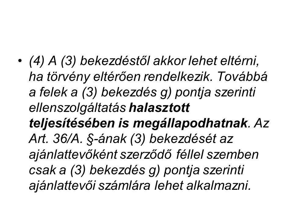 (4) A (3) bekezdéstől akkor lehet eltérni, ha törvény eltérően rendelkezik.