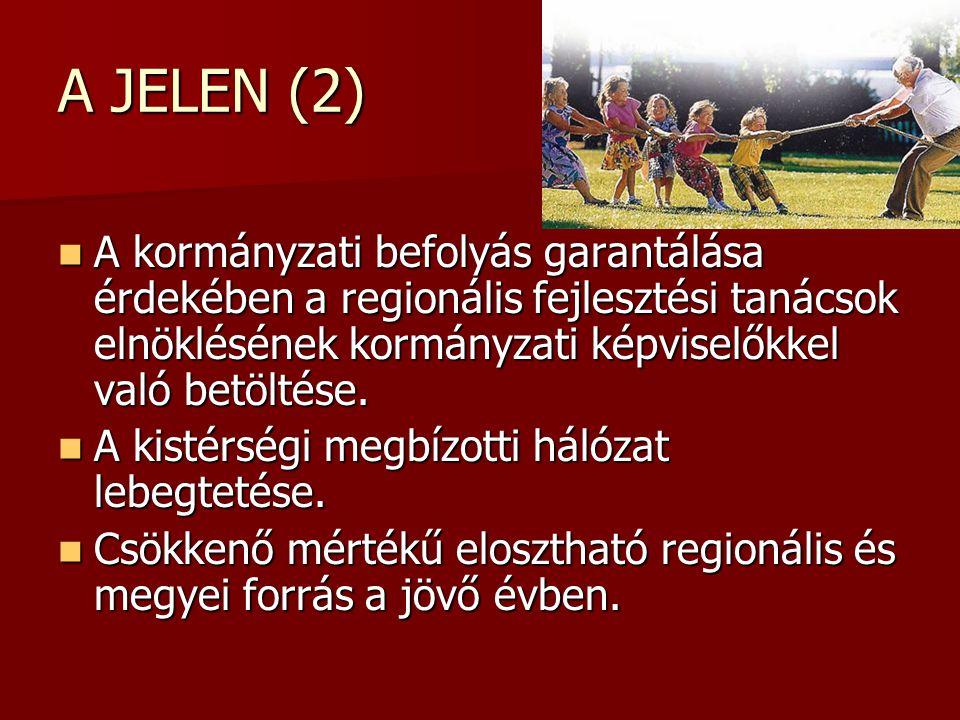 A JELEN (2) A kormányzati befolyás garantálása érdekében a regionális fejlesztési tanácsok elnöklésének kormányzati képviselőkkel való betöltése.