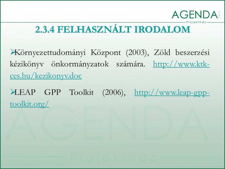 2.3.4 FELHASZNÁLT IRODALOM Környezettudományi Központ (2003), Zöld beszerzési kézikönyv önkormányzatok számára. http://www.ktk-ces.hu/kezikonyv.doc.