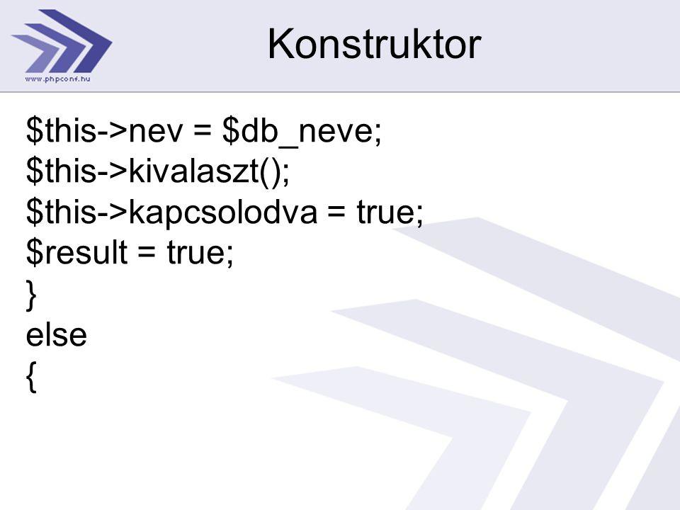 Konstruktor $this->nev = $db_neve; $this->kivalaszt(); $this->kapcsolodva = true; $result = true; }