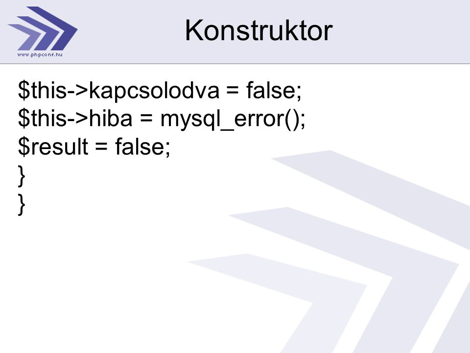 Konstruktor $this->kapcsolodva = false; $this->hiba = mysql_error(); $result = false; } }