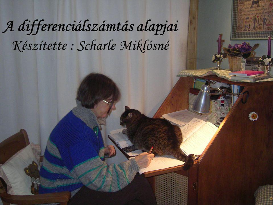 A differenciálszámtás alapjai Készítette : Scharle Miklósné