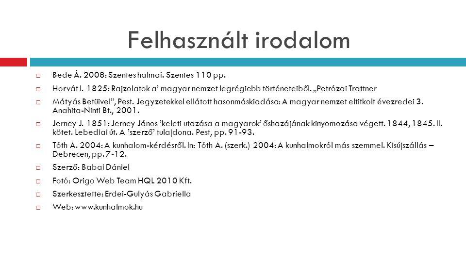 Felhasznált irodalom Bede Á. 2008: Szentes halmai. Szentes 110 pp.