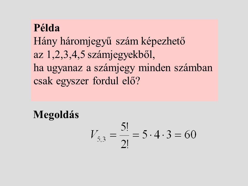 Példa Hány háromjegyű szám képezhető. az 1,2,3,4,5 számjegyekből, ha ugyanaz a számjegy minden számban.