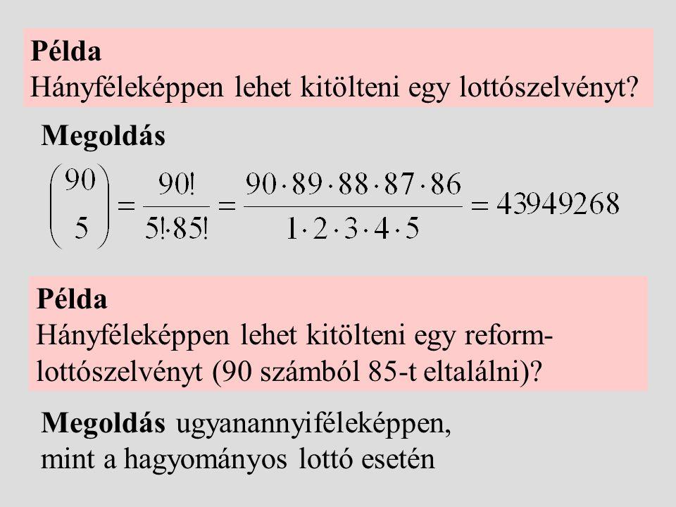 Példa Hányféleképpen lehet kitölteni egy lottószelvényt Megoldás. Példa. Hányféleképpen lehet kitölteni egy reform-