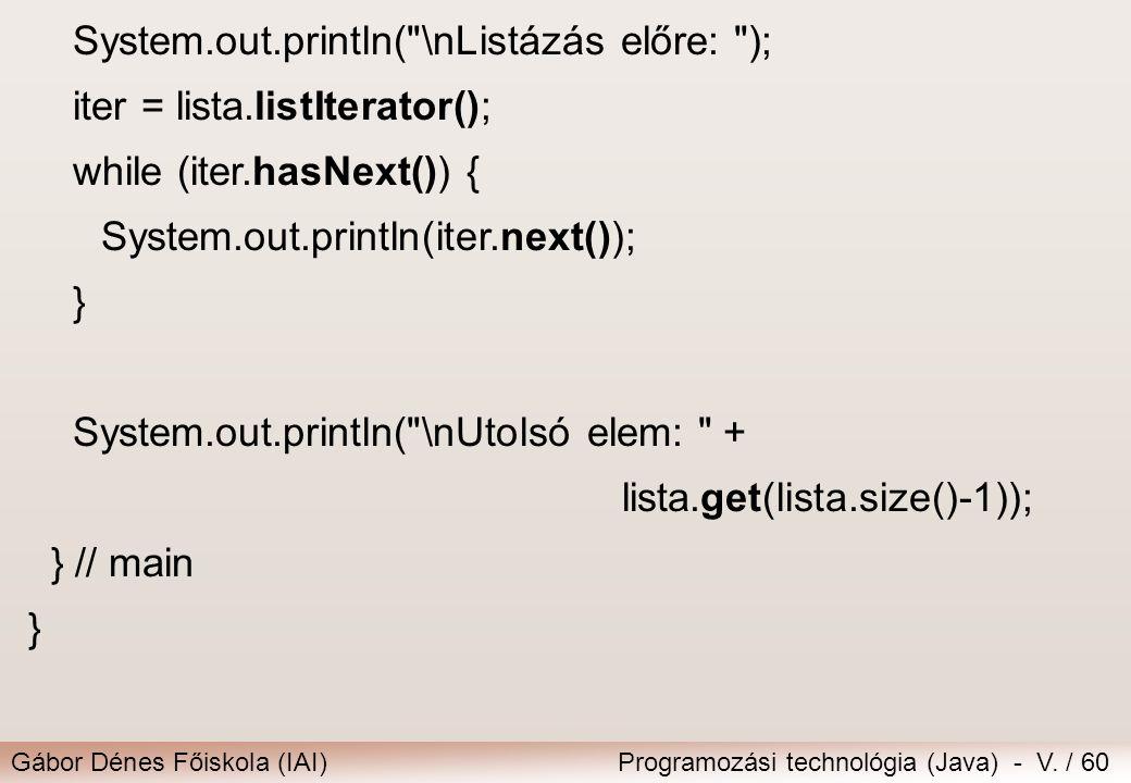 System.out.println( \nListázás előre: );