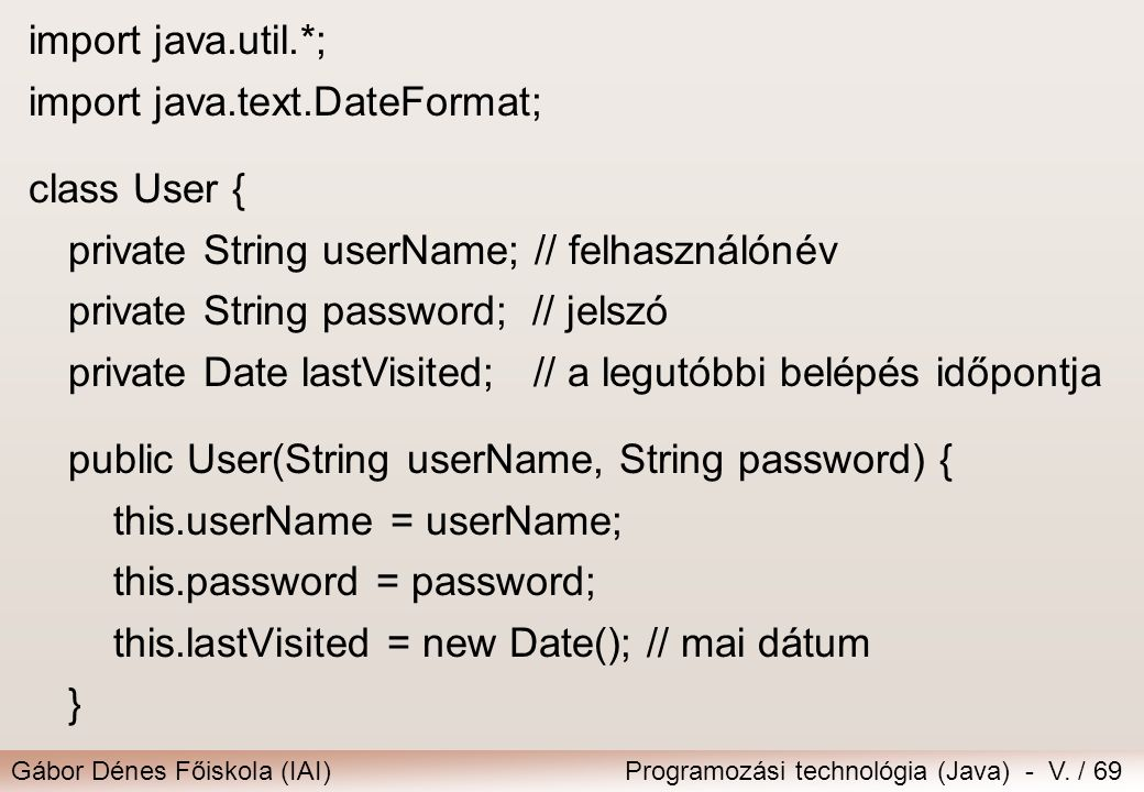 import java.util.*; import java.text.DateFormat; class User { private String userName; // felhasználónév.