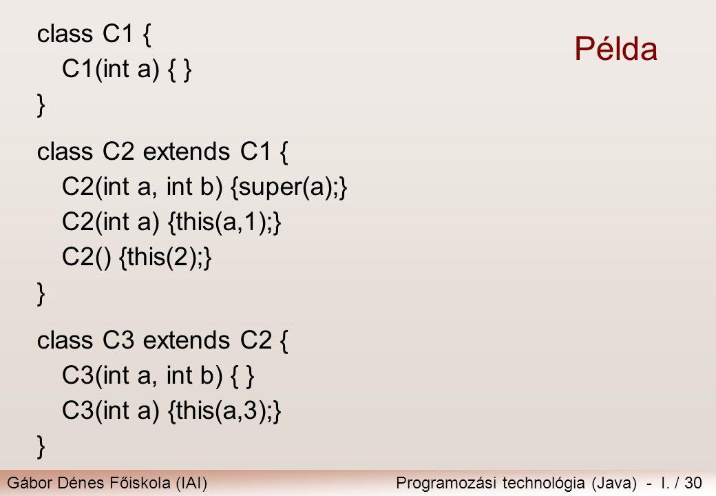 Példa class C1 { C1(int a) { } } class C2 extends C1 {