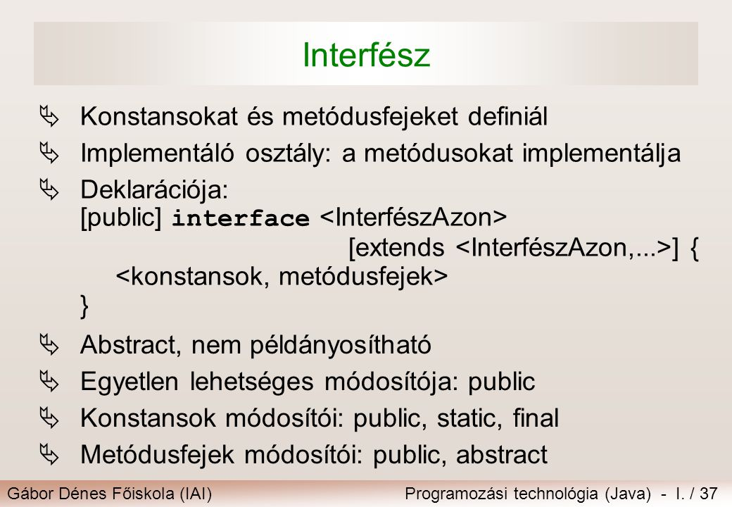 Interfész Konstansokat és metódusfejeket definiál