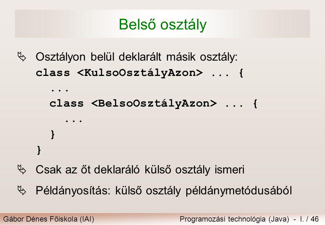 Belső osztály Osztályon belül deklarált másik osztály: class <KulsoOsztályAzon> ... { ... class <BelsoOsztályAzon> ... { ... } }