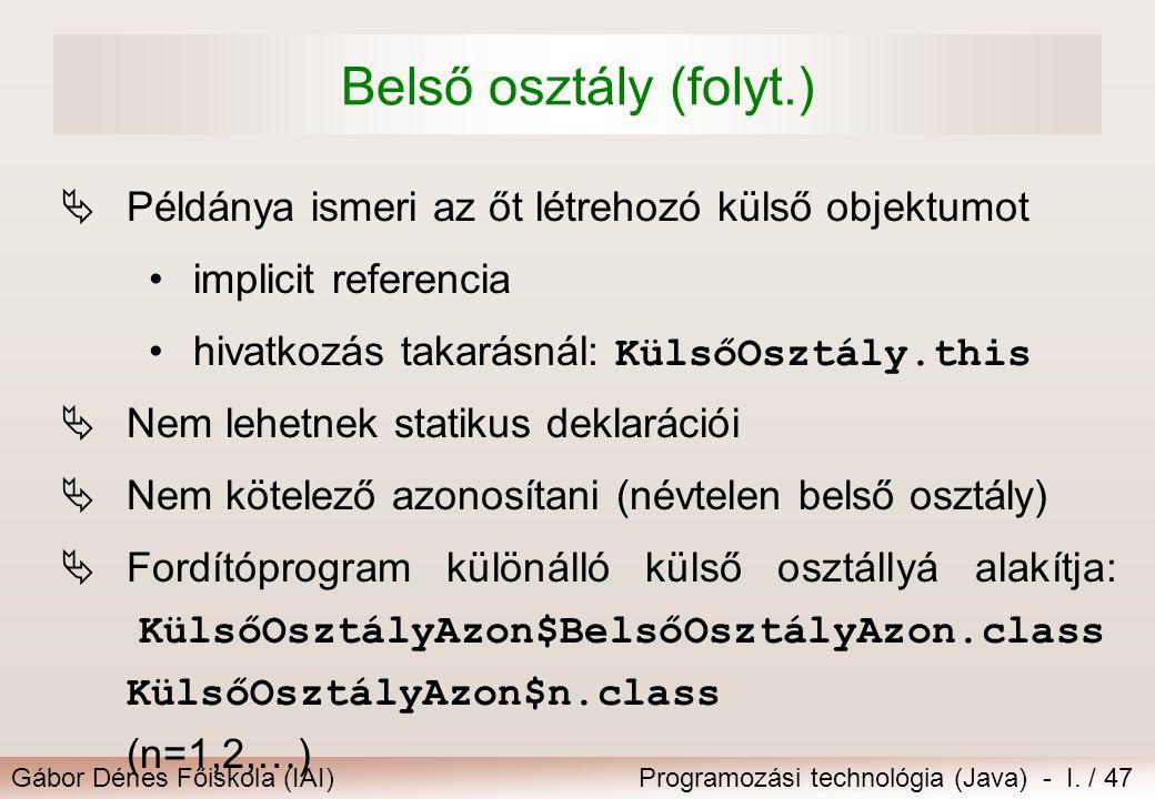 Belső osztály (folyt.) Példánya ismeri az őt létrehozó külső objektumot. implicit referencia. hivatkozás takarásnál: KülsőOsztály.this.