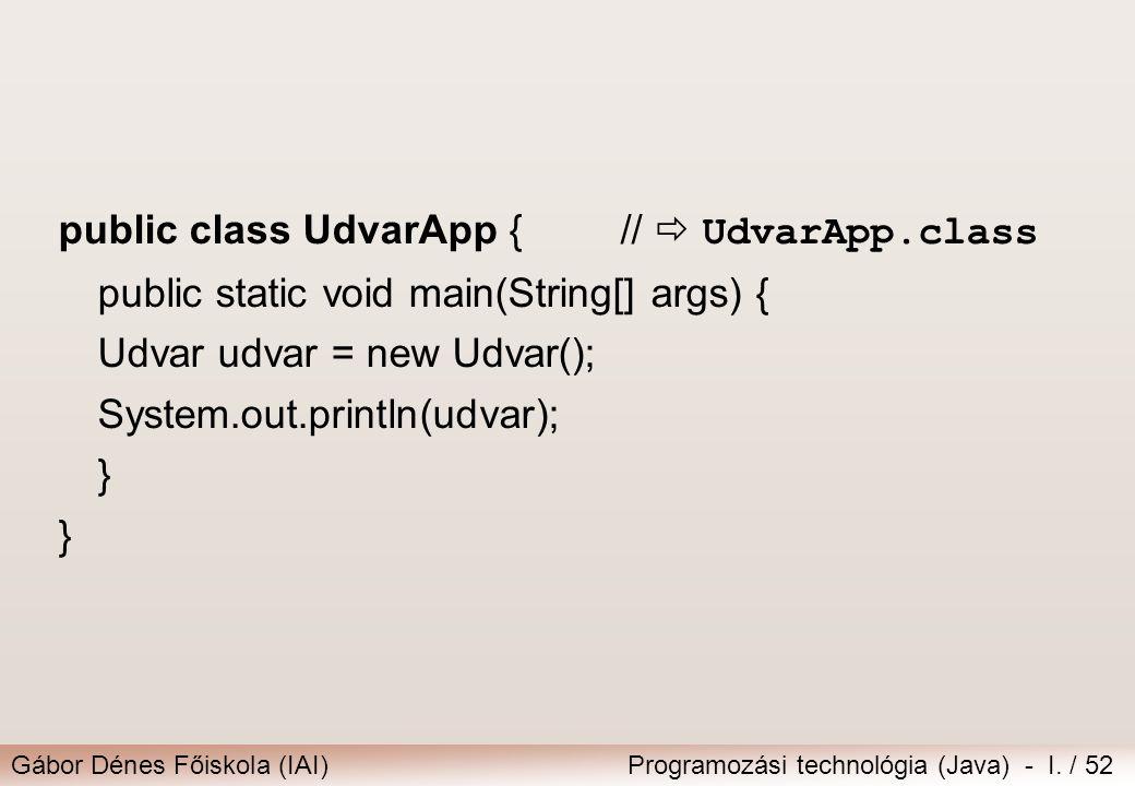 public class UdvarApp { //  UdvarApp.class