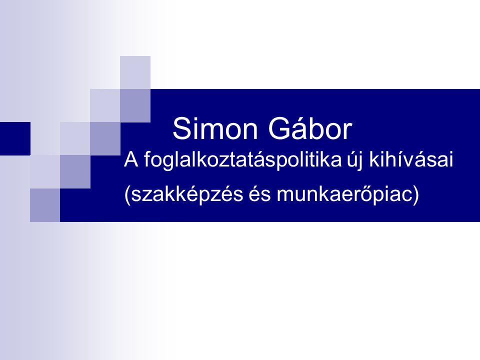 Simon Gábor A foglalkoztatáspolitika új kihívásai (szakképzés és munkaerőpiac)