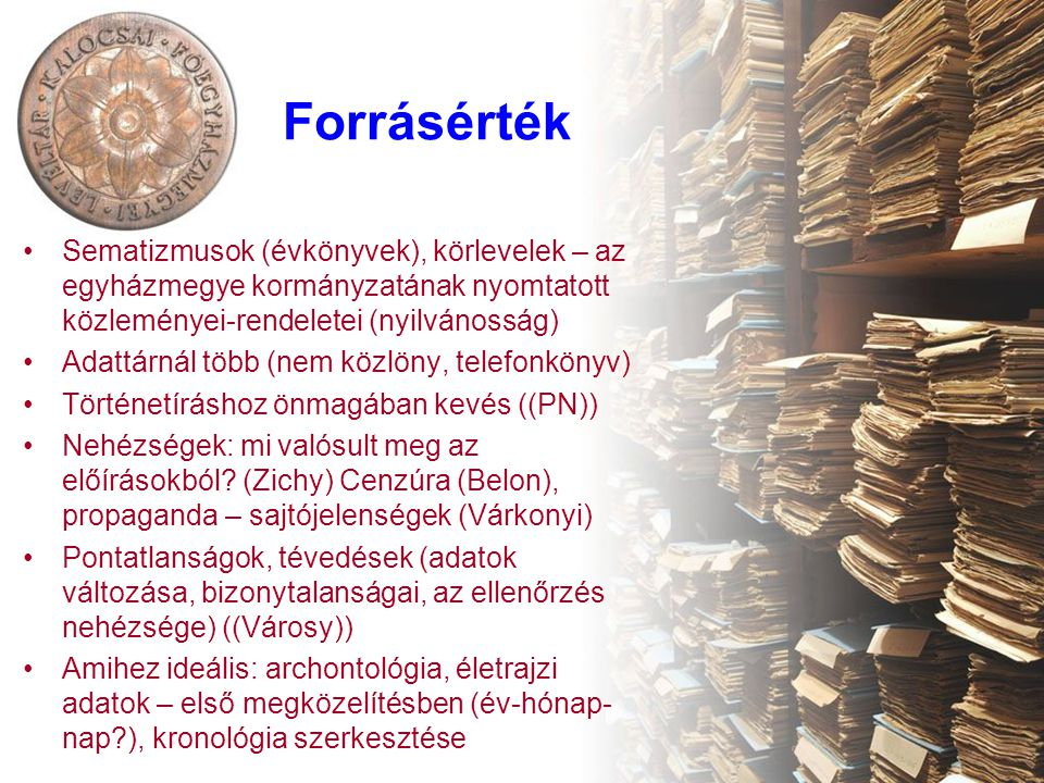 Forrásérték Sematizmusok (évkönyvek), körlevelek – az egyházmegye kormányzatának nyomtatott közleményei-rendeletei (nyilvánosság)