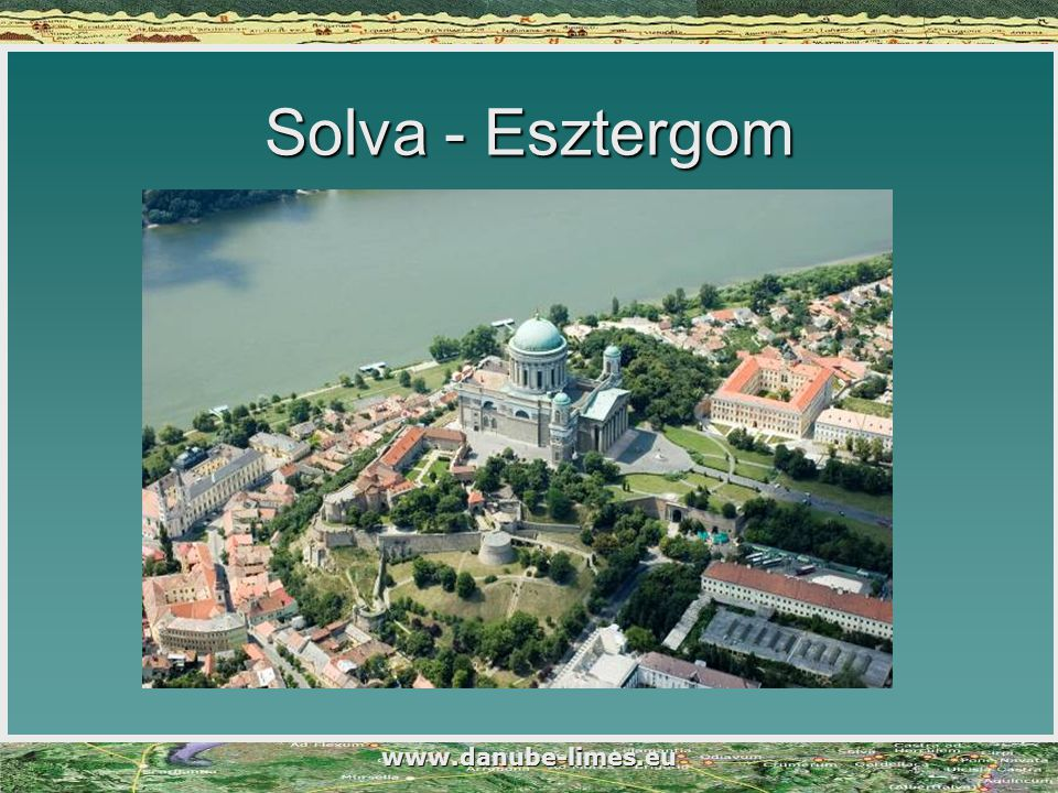 Solva - Esztergom www.danube-limes.eu