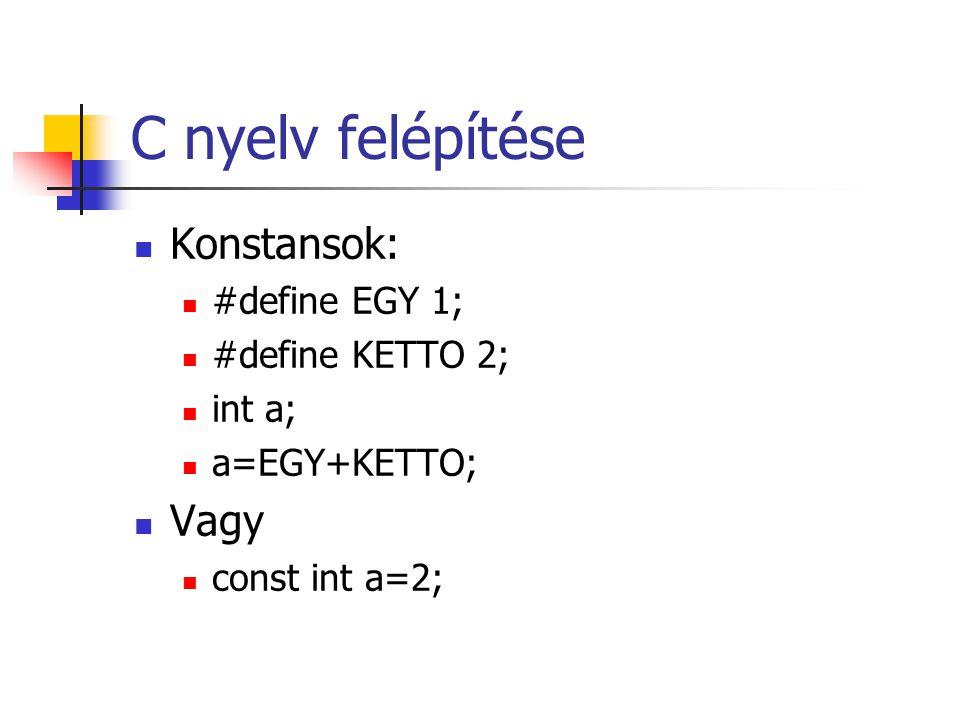 C nyelv felépítése Konstansok: Vagy #define EGY 1; #define KETTO 2;