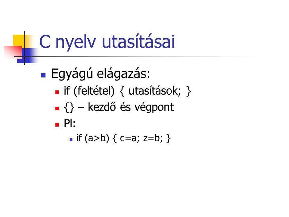 C nyelv utasításai Egyágú elágazás: if (feltétel) { utasítások; }