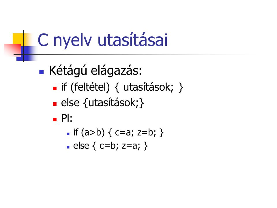 C nyelv utasításai Kétágú elágazás: if (feltétel) { utasítások; }